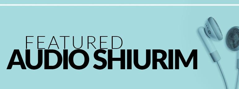 Featured Audio Shiurim